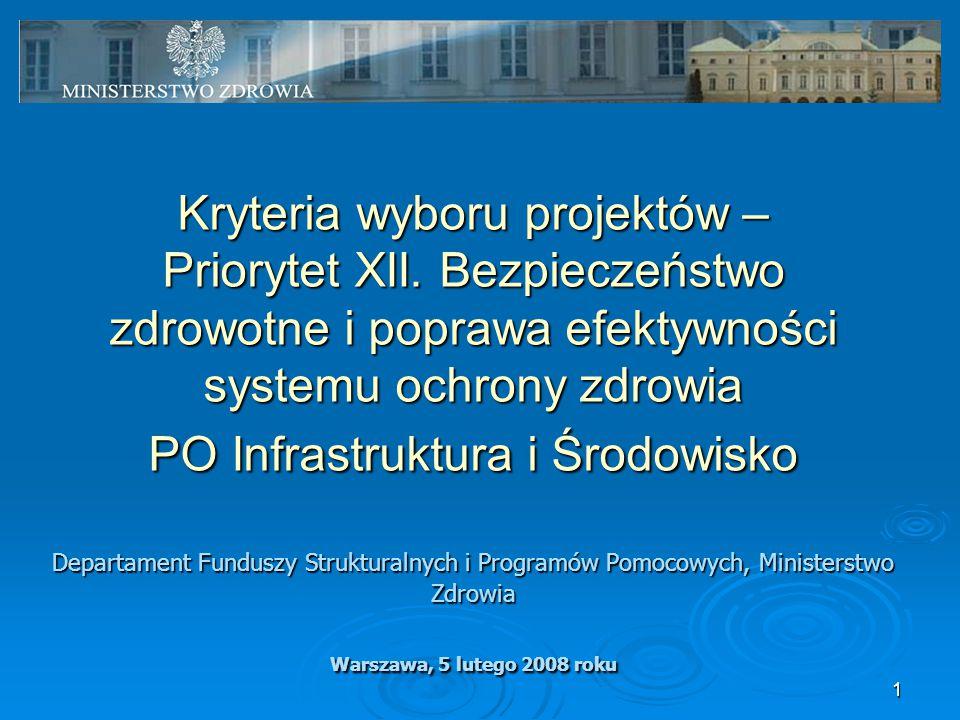 1 Kryteria wyboru projektów – Priorytet XII. Bezpieczeństwo zdrowotne i poprawa efektywności systemu ochrony zdrowia PO Infrastruktura i Środowisko De