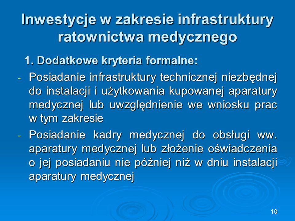 10 Inwestycje w zakresie infrastruktury ratownictwa medycznego 1. Dodatkowe kryteria formalne: 1. Dodatkowe kryteria formalne: - Posiadanie infrastruk