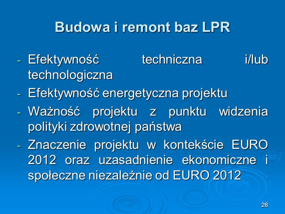 26 Budowa i remont baz LPR - Efektywność techniczna i/lub technologiczna - Efektywność energetyczna projektu - Ważność projektu z punktu widzenia poli