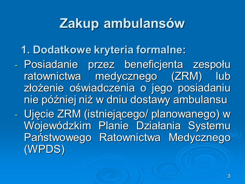 3 Zakup ambulansów 1. Dodatkowe kryteria formalne: 1. Dodatkowe kryteria formalne: - Posiadanie przez beneficjenta zespołu ratownictwa medycznego (ZRM