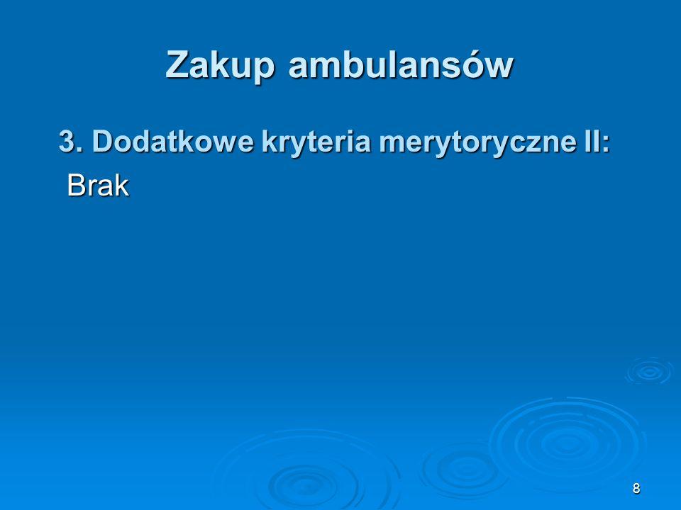 8 Zakup ambulansów 3. Dodatkowe kryteria merytoryczne II: 3. Dodatkowe kryteria merytoryczne II:Brak