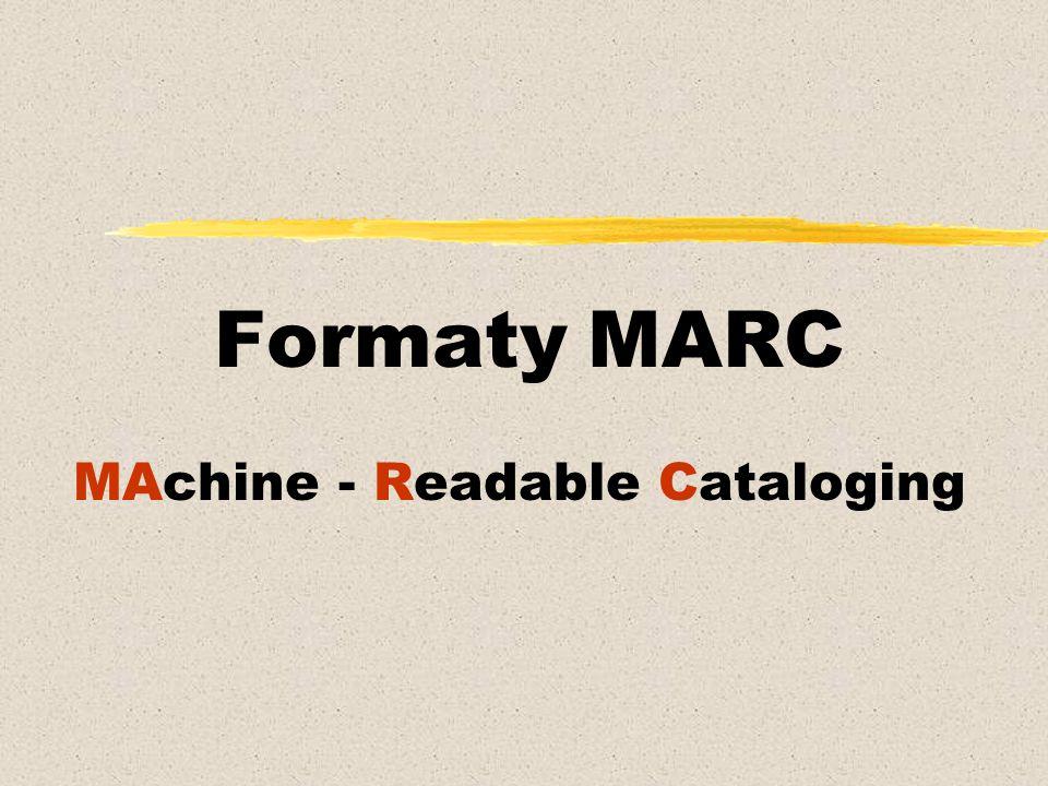 Formaty MARC standardy używane do zapisywania i wymiany informacji bibliograficznych i im pokrewnych w formie czytelnej maszynowo