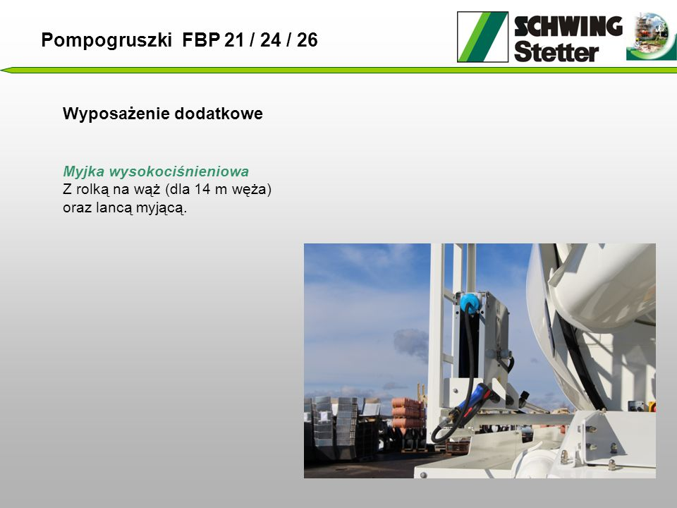 Wyposażenie dodatkowe Pompogruszki FBP 21 / 24 / 26 Myjka wysokociśnieniowa Z rolką na wąż (dla 14 m węża) oraz lancą myjącą.