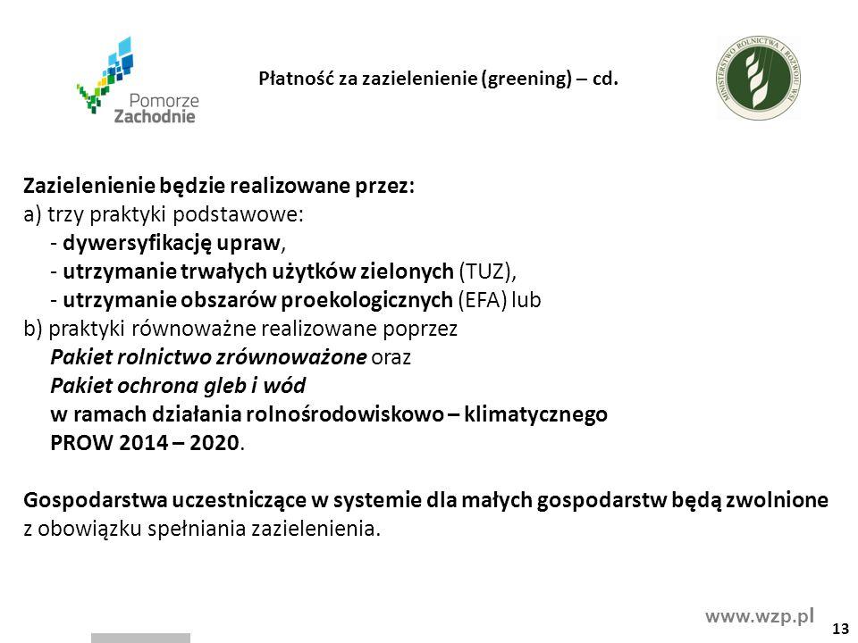 www.wzp.p l Zazielenienie będzie realizowane przez: a) trzy praktyki podstawowe: - dywersyfikację upraw, - utrzymanie trwałych użytków zielonych (TUZ)