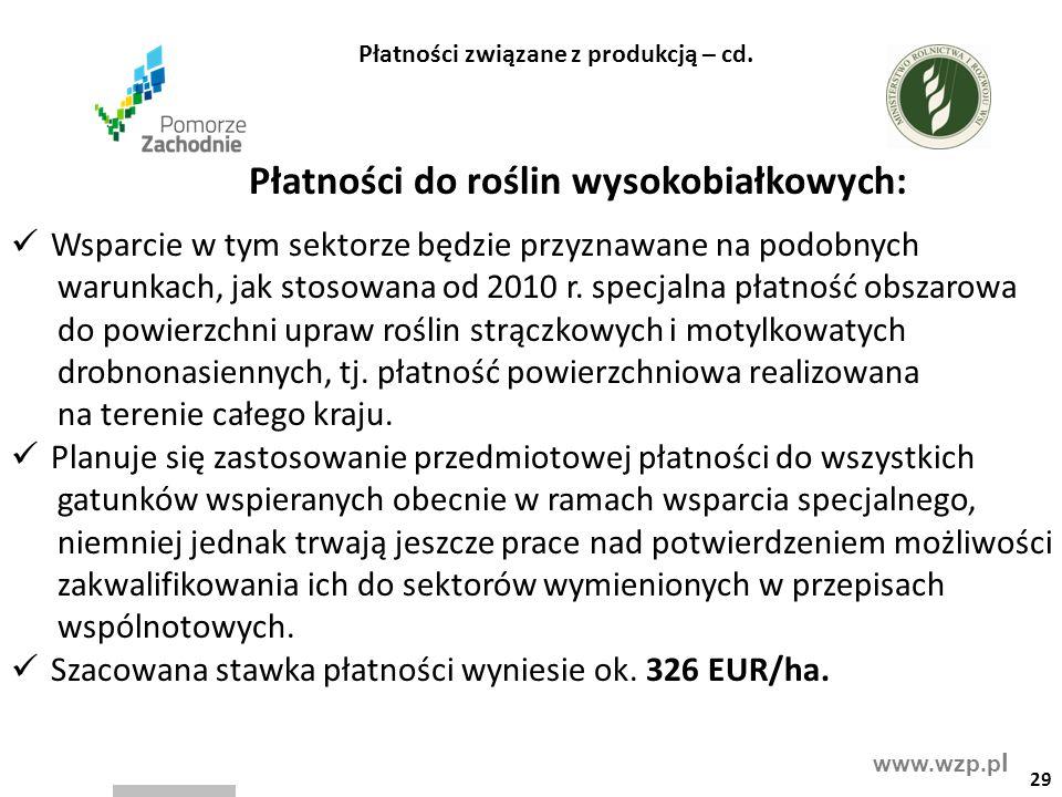 www.wzp.p l Płatności do roślin wysokobiałkowych: Wsparcie w tym sektorze będzie przyznawane na podobnych warunkach, jak stosowana od 2010 r. specjaln