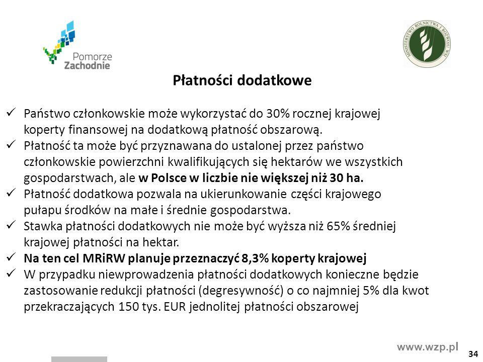 www.wzp.p l Płatności dodatkowe Państwo członkowskie może wykorzystać do 30% rocznej krajowej koperty finansowej na dodatkową płatność obszarową. Płat