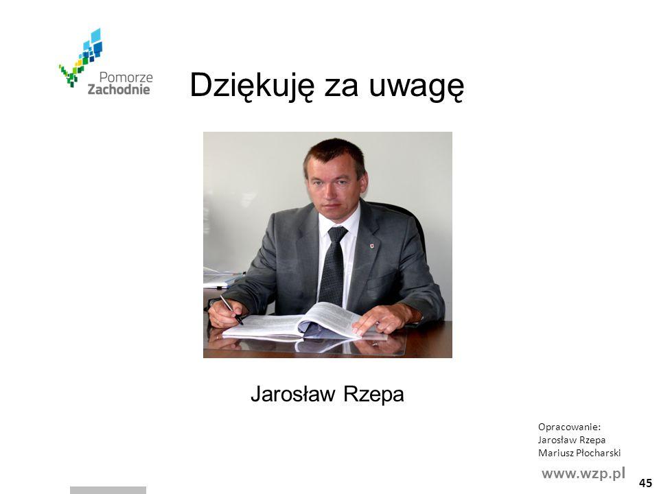 www.wzp.p l Dziękuję za uwagę Jarosław Rzepa Opracowanie: Jarosław Rzepa Mariusz Płocharski 45