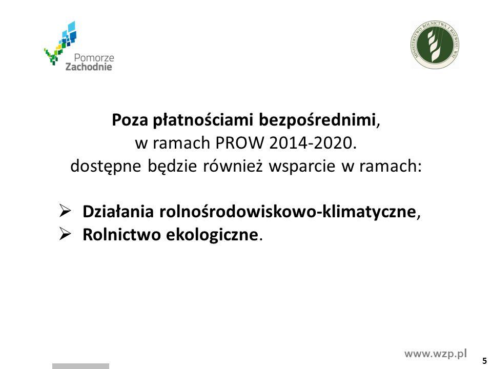 www.wzp.p l Poza płatnościami bezpośrednimi, w ramach PROW 2014-2020. dostępne będzie również wsparcie w ramach:  Działania rolnośrodowiskowo-klimaty