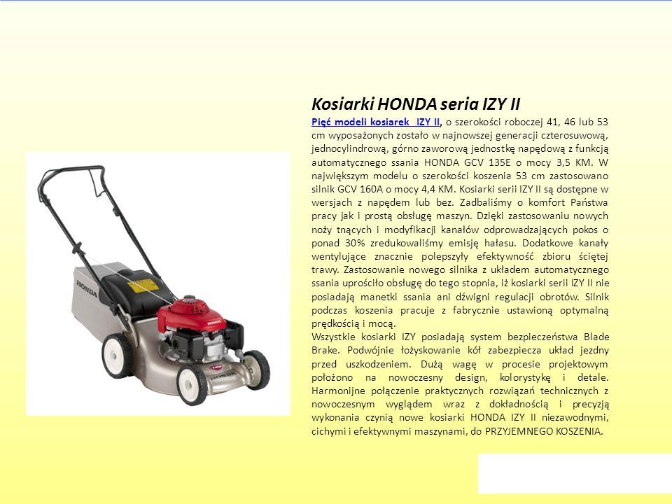 Kosiarki HONDA seria IZY II Pięć modeli kosiarek IZY IIPięć modeli kosiarek IZY II, o szerokości roboczej 41, 46 lub 53 cm wyposażonych zostało w najn