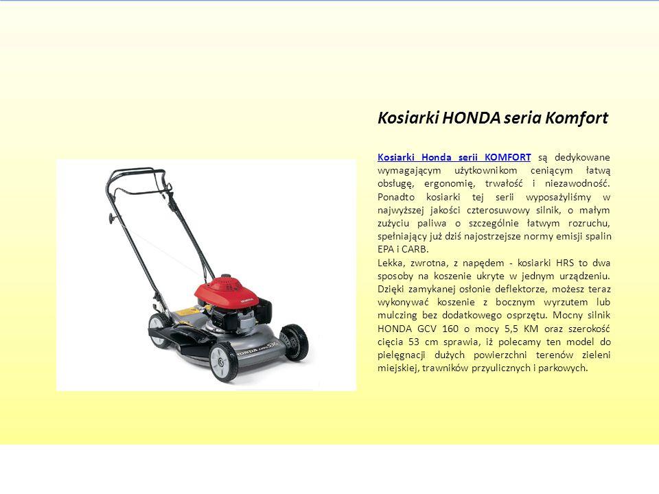 Kosiarki HONDA seria Komfort Kosiarki Honda serii KOMFORTKosiarki Honda serii KOMFORT są dedykowane wymagającym użytkownikom ceniącym łatwą obsługę, e