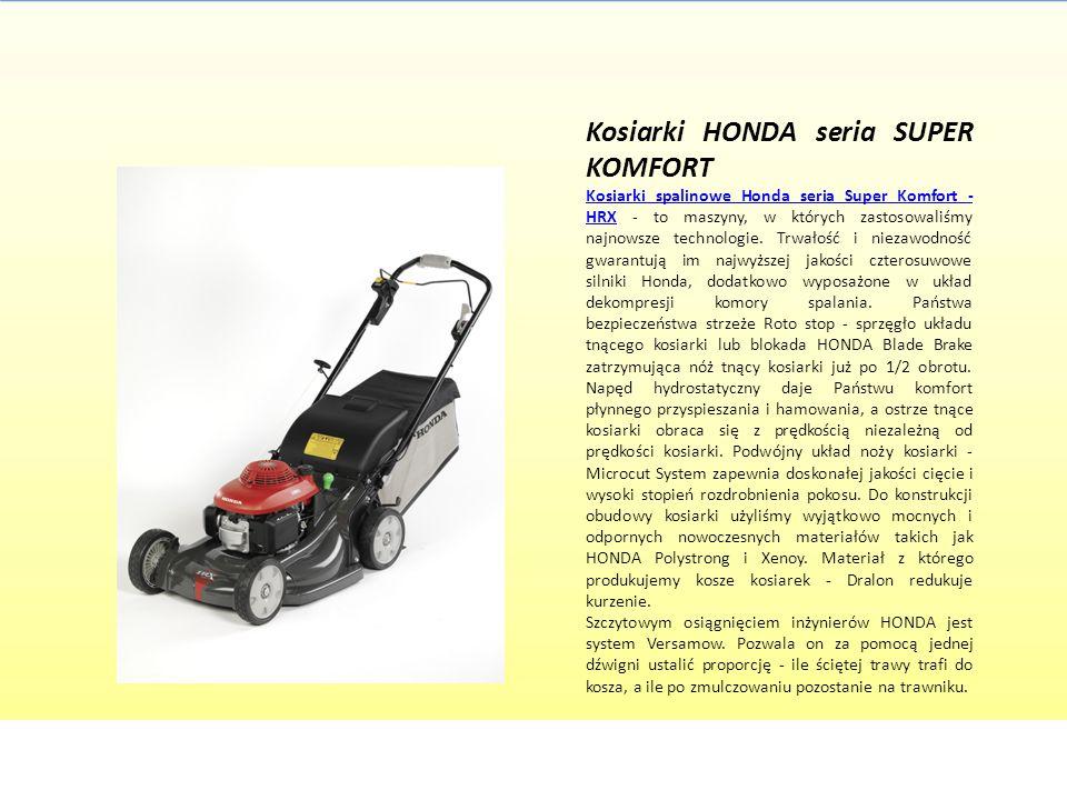 Kosiarki HONDA seria SUPER KOMFORT Kosiarki spalinowe Honda seria Super Komfort - HRXKosiarki spalinowe Honda seria Super Komfort - HRX - to maszyny,