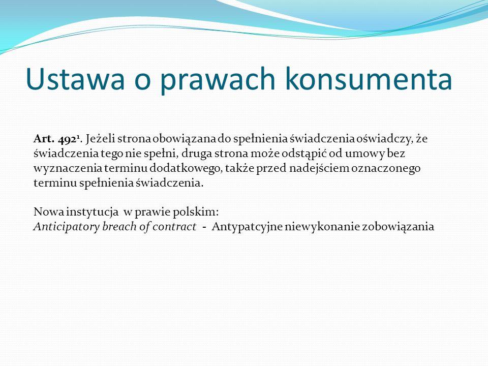 Ustawa o prawach konsumenta Art. 492 1. Jeżeli strona obowiązana do spełnienia świadczenia oświadczy, że świadczenia tego nie spełni, druga strona moż