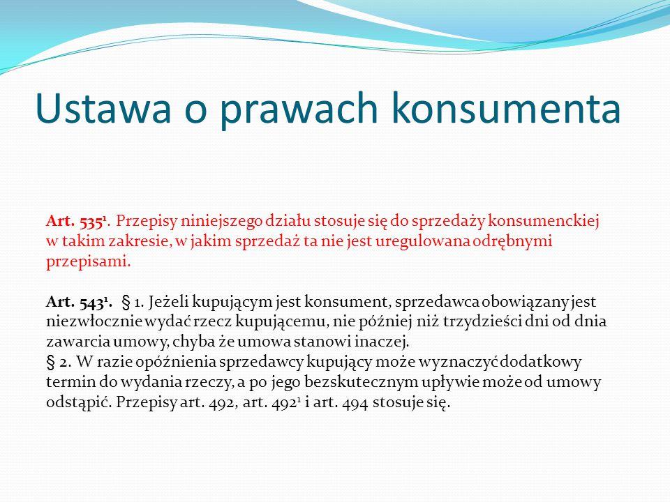 Ustawa o prawach konsumenta Art. 535 1. Przepisy niniejszego działu stosuje się do sprzedaży konsumenckiej w takim zakresie, w jakim sprzedaż ta nie j