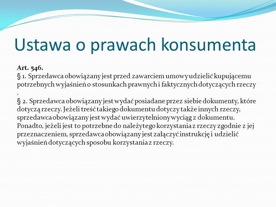 Ustawa o prawach konsumenta Art. 546. § 1. Sprzedawca obowiązany jest przed zawarciem umowy udzielić kupującemu potrzebnych wyjaśnień o stosunkach pra