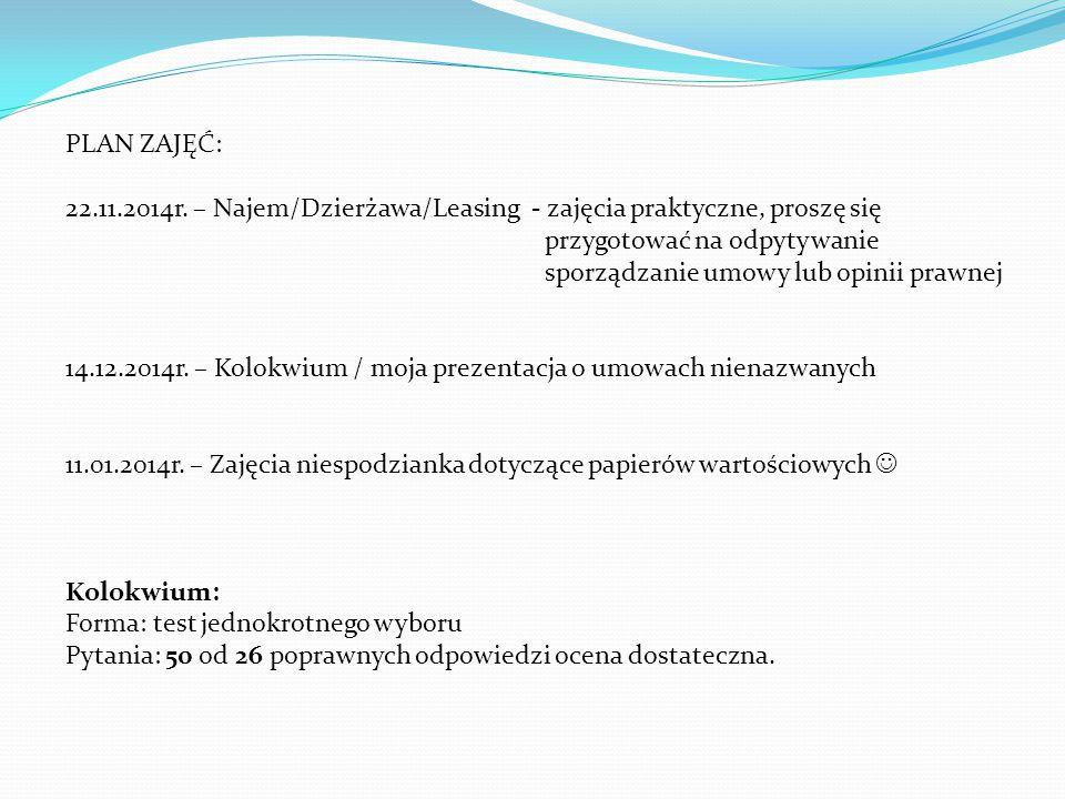 PLAN ZAJĘĆ: 22.11.2014r. – Najem/Dzierżawa/Leasing - zajęcia praktyczne, proszę się przygotować na odpytywanie sporządzanie umowy lub opinii prawnej 1