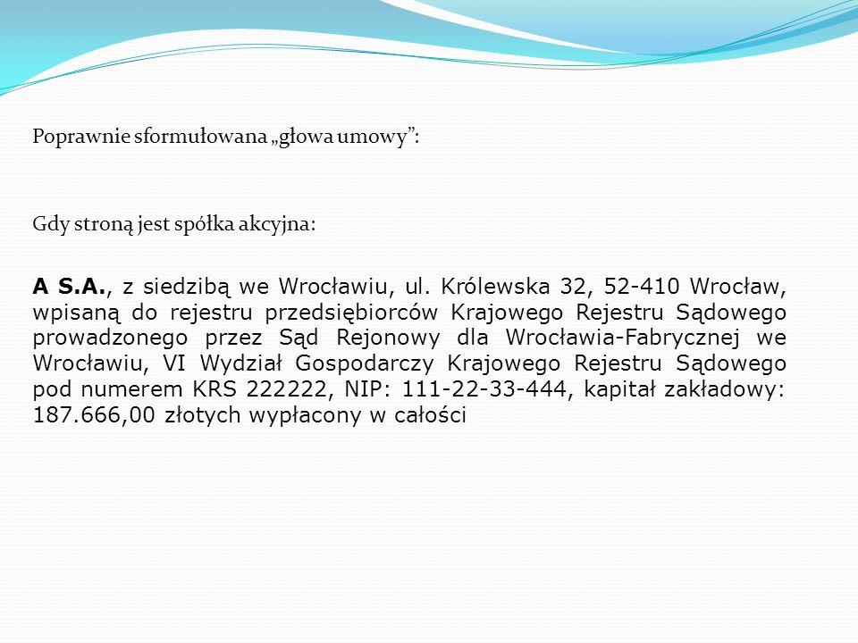 """Poprawnie sformułowana """"głowa umowy"""": Gdy stroną jest spółka akcyjna: A S.A., z siedzibą we Wrocławiu, ul. Królewska 32, 52-410 Wrocław, wpisaną do re"""