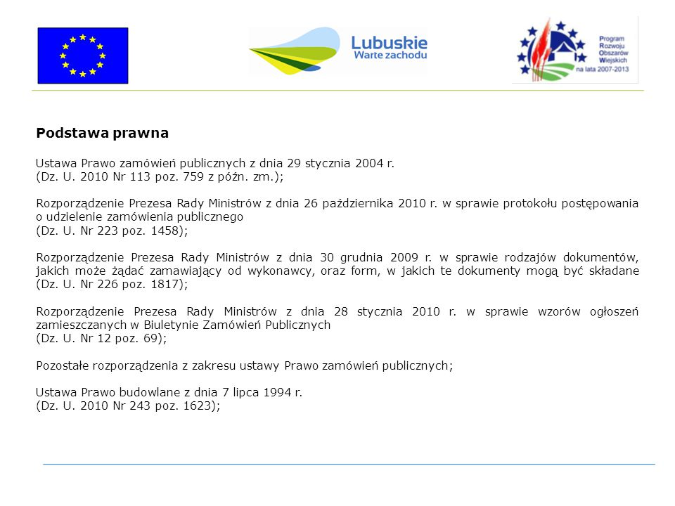 Podstawa prawna Ustawa Prawo zamówień publicznych z dnia 29 stycznia 2004 r. (Dz. U. 2010 Nr 113 poz. 759 z późn. zm.); Rozporządzenie Prezesa Rady Mi