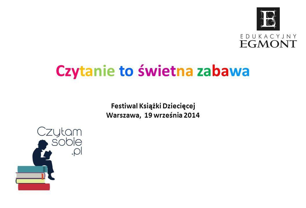 Czytanie to świetna zabawa Festiwal Książki Dziecięcej Warszawa, 19 września 2014