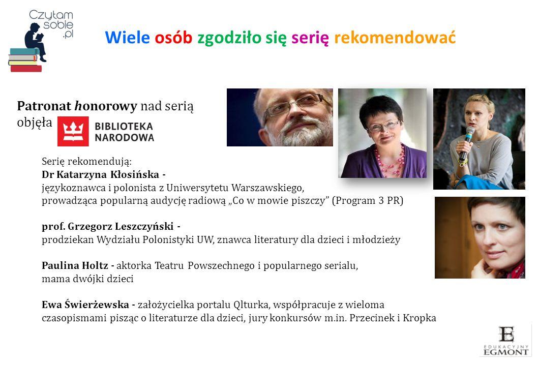 Wiele osób zgodziło się serię rekomendować 17 Serię rekomendują: Dr Katarzyna Kłosińska - językoznawca i polonista z Uniwersytetu Warszawskiego, prowa