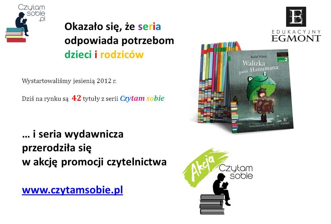 Wystartowaliśmy jesienią 2012 r. Dziś na rynku są 42 tytuły z serii Czytam sobie … i seria wydawnicza przerodziła się w akcję promocji czytelnictwa ww