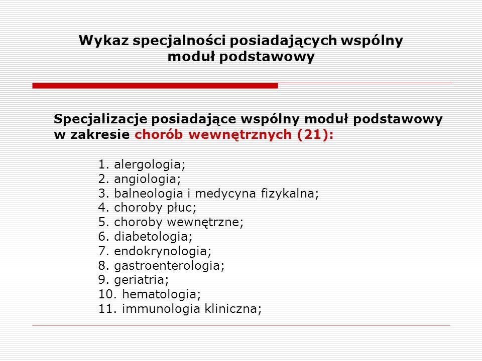 Wykaz specjalności posiadających wspólny moduł podstawowy Specjalizacje posiadające wspólny moduł podstawowy w zakresie chorób wewnętrznych (21): 1. a