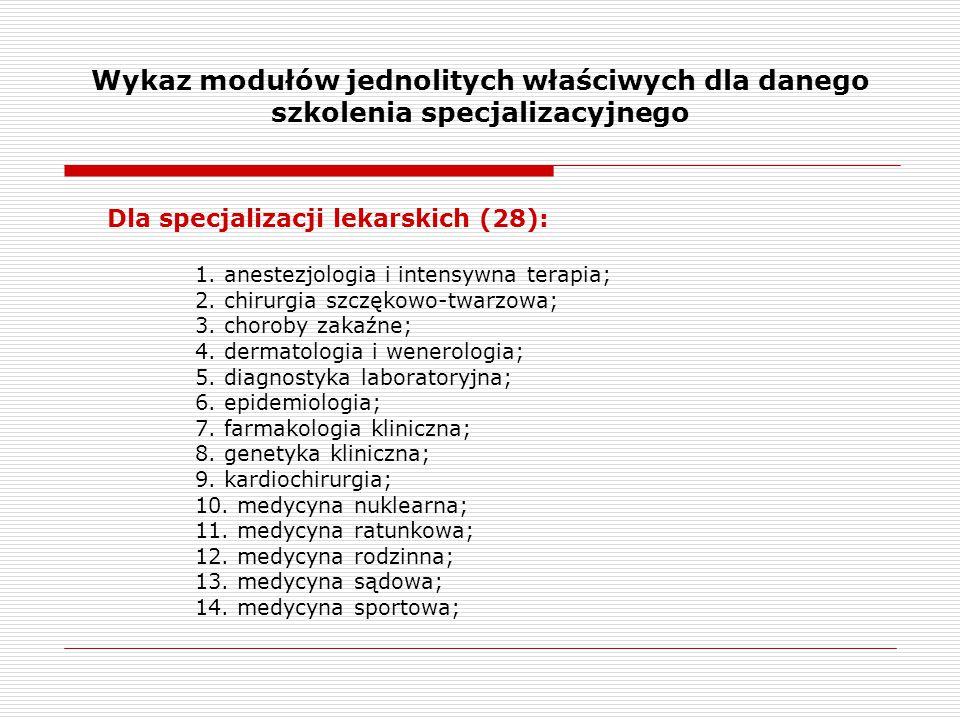 Wykaz modułów jednolitych właściwych dla danego szkolenia specjalizacyjnego Dla specjalizacji lekarskich (28): 15.