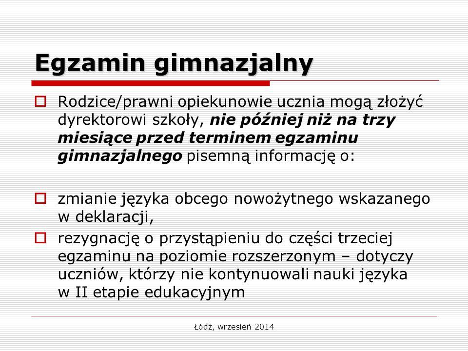 Łódź, wrzesień 2014 Egzamin gimnazjalny  Rodzice/prawni opiekunowie ucznia mogą złożyć dyrektorowi szkoły, nie później niż na trzy miesiące przed ter