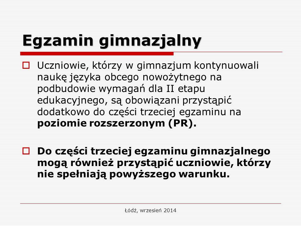 Łódź, wrzesień 2014 Egzamin gimnazjalny  Uczniowie, którzy w gimnazjum kontynuowali naukę języka obcego nowożytnego na podbudowie wymagań dla II etap