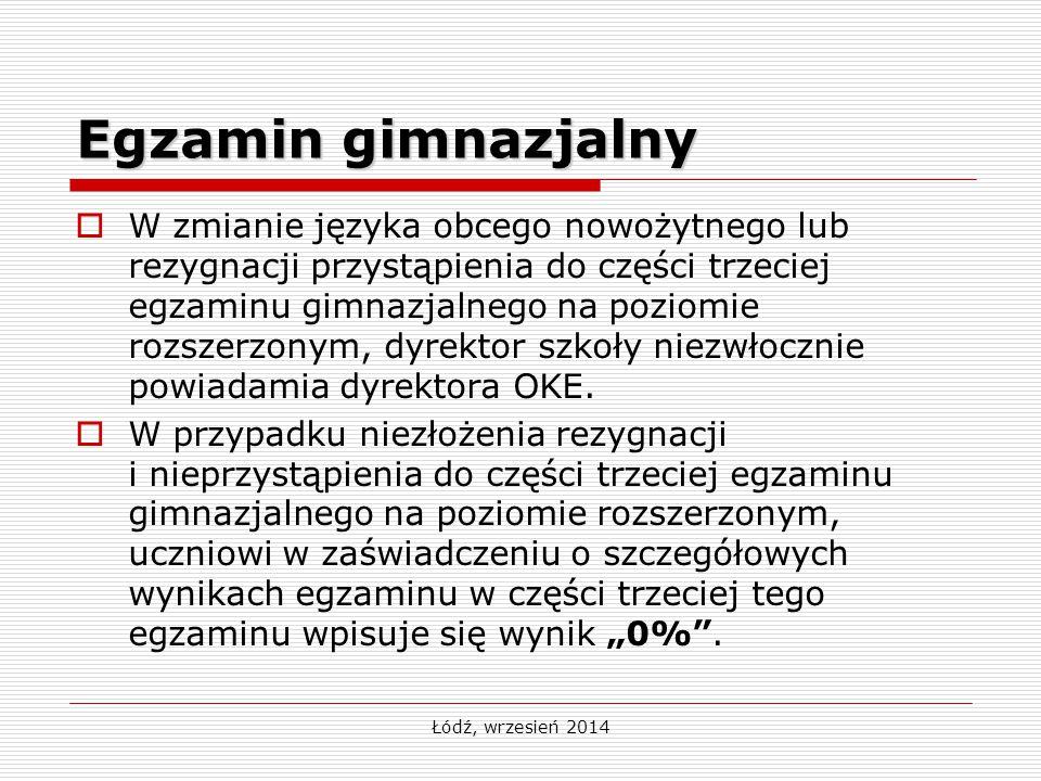 Łódź, wrzesień 2014 Egzamin gimnazjalny  W zmianie języka obcego nowożytnego lub rezygnacji przystąpienia do części trzeciej egzaminu gimnazjalnego n