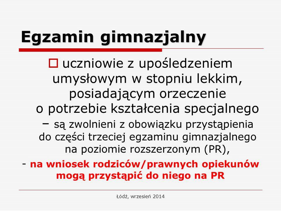 Łódź, wrzesień 2014 Egzamin gimnazjalny  uczniowie z upośledzeniem umysłowym w stopniu lekkim, posiadającym orzeczenie o potrzebie kształcenia specja
