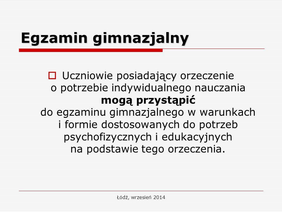 Łódź, wrzesień 2014 Egzamin gimnazjalny  Uczniowie posiadający orzeczenie o potrzebie indywidualnego nauczania mogą przystąpić do egzaminu gimnazjaln
