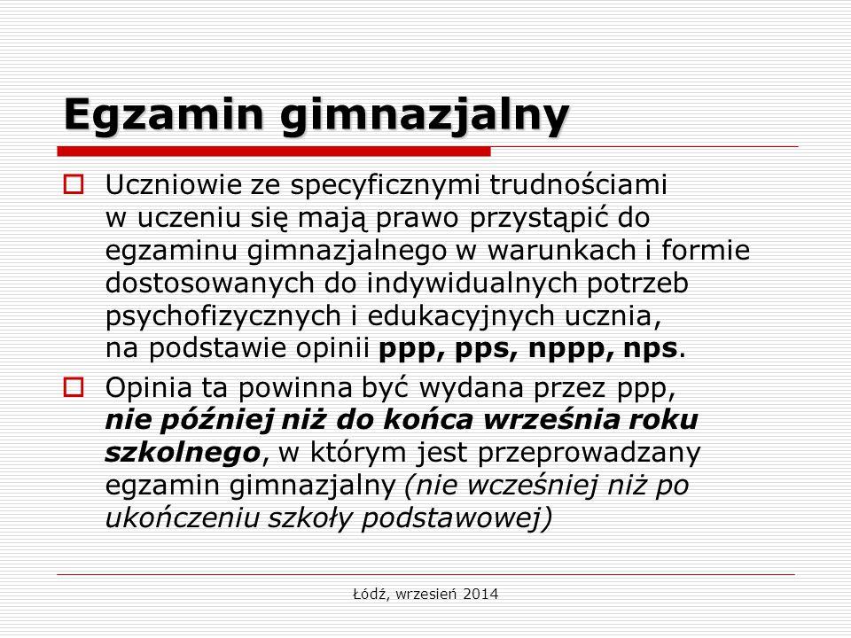 Łódź, wrzesień 2014 Egzamin gimnazjalny  Uczniowie ze specyficznymi trudnościami w uczeniu się mają prawo przystąpić do egzaminu gimnazjalnego w waru