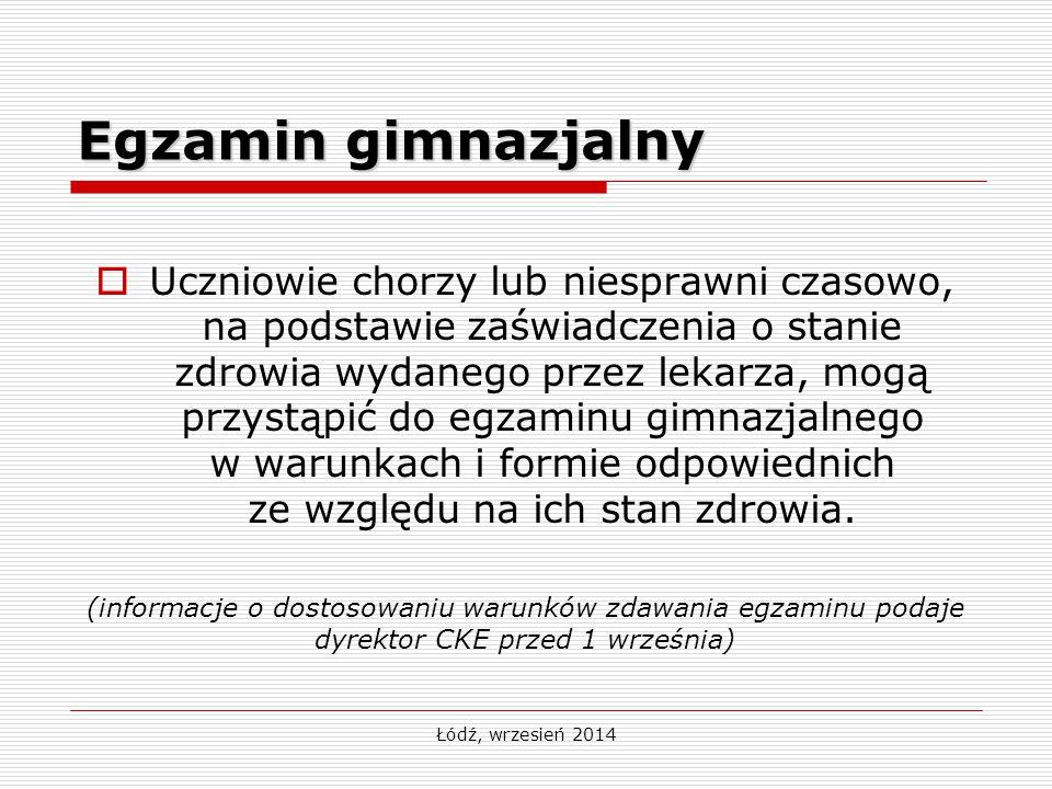 Łódź, wrzesień 2014 Egzamin gimnazjalny  Uczniowie chorzy lub niesprawni czasowo, na podstawie zaświadczenia o stanie zdrowia wydanego przez lekarza,