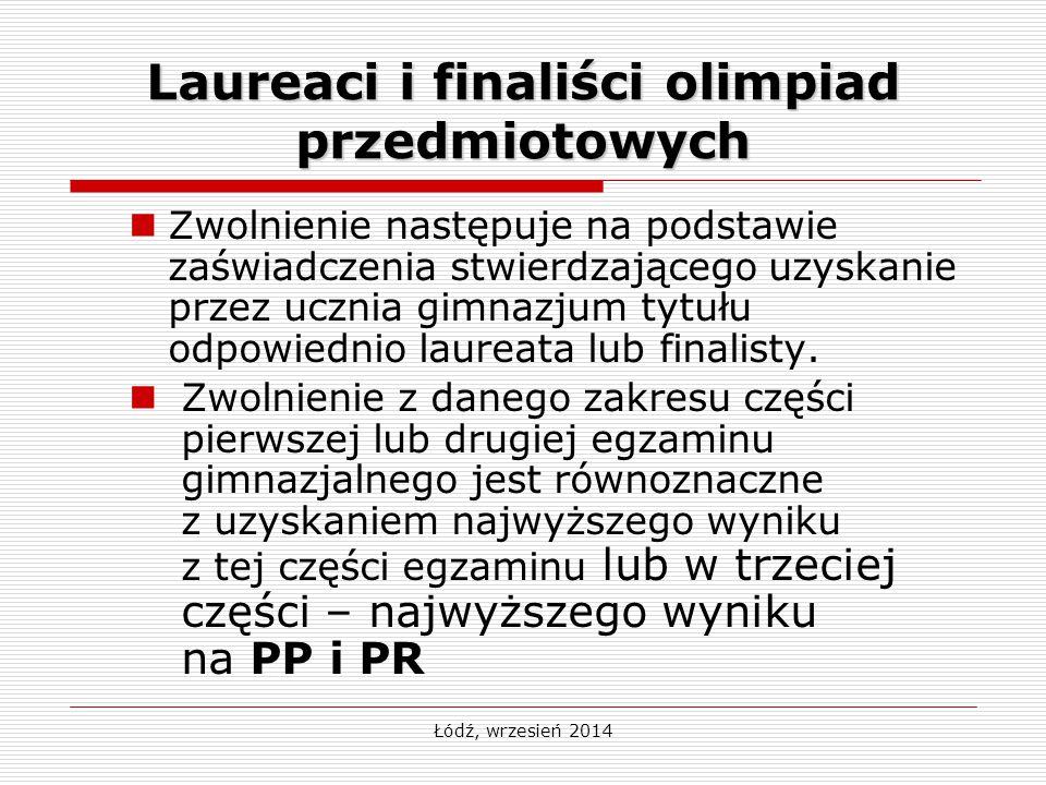 Łódź, wrzesień 2014 Laureaci i finaliści olimpiad przedmiotowych Zwolnienie następuje na podstawie zaświadczenia stwierdzającego uzyskanie przez uczni