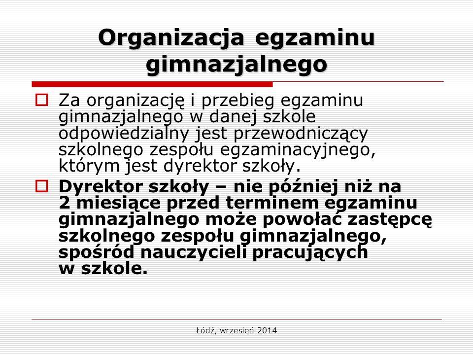 Łódź, wrzesień 2014 Organizacja egzaminu gimnazjalnego  Za organizację i przebieg egzaminu gimnazjalnego w danej szkole odpowiedzialny jest przewodni