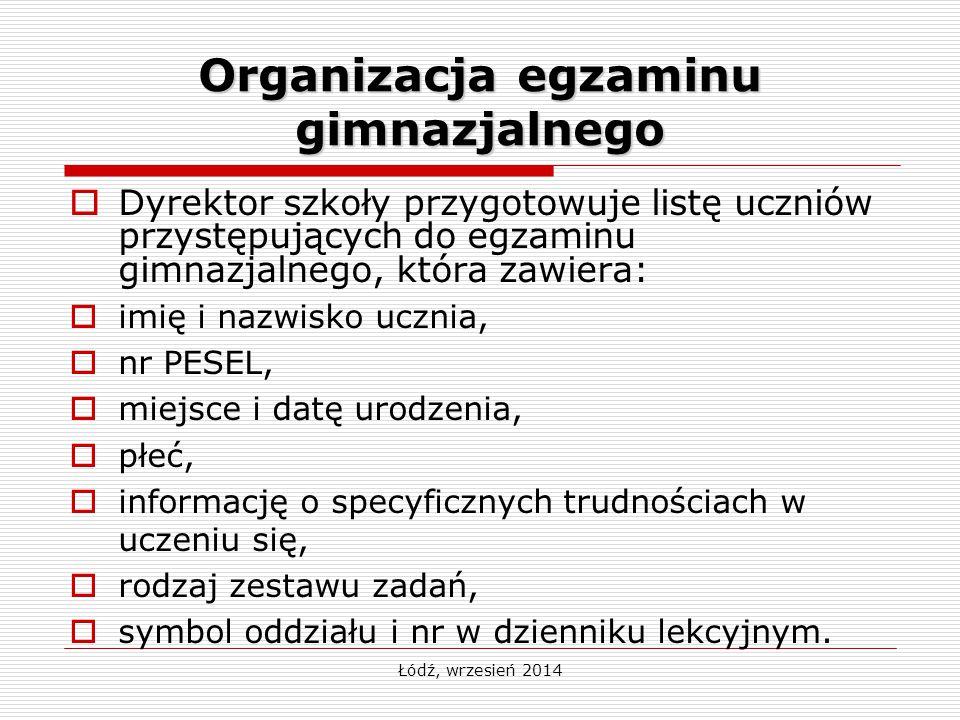 Łódź, wrzesień 2014 Organizacja egzaminu gimnazjalnego  Dyrektor szkoły przygotowuje listę uczniów przystępujących do egzaminu gimnazjalnego, która z