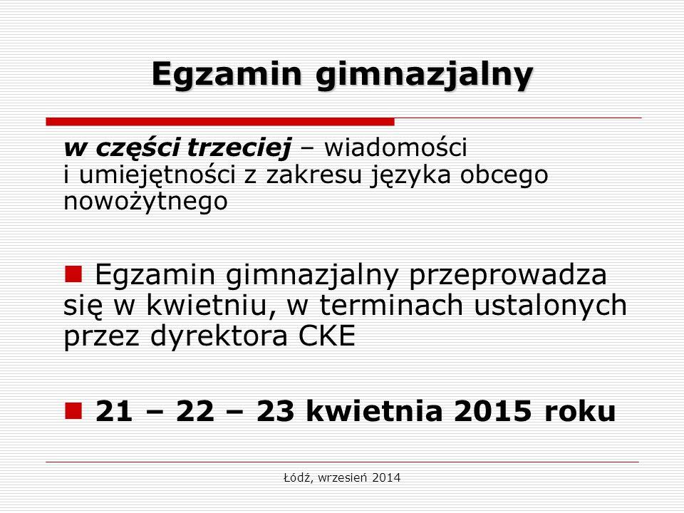 Egzamin gimnazjalny Uczniowie przystępują do trzeciej części egzaminu gimnazjalnego z jednego z następujących języków obcych nowożytnych:  angielskiego,  francuskiego,  hiszpańskiego,  niemieckiego,  rosyjskiego,  ukraińskiego  włoskiego Łódź, wrzesień 2014