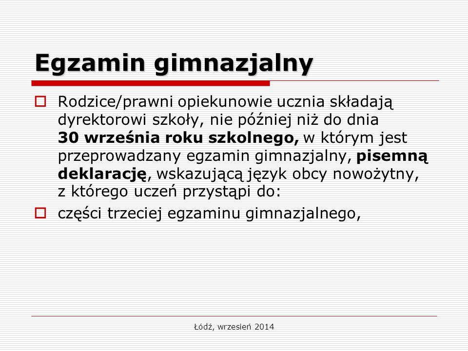 Łódź, wrzesień 2014 Egzamin gimnazjalny  Rodzice/prawni opiekunowie ucznia składają dyrektorowi szkoły, nie później niż do dnia 30 września roku szko