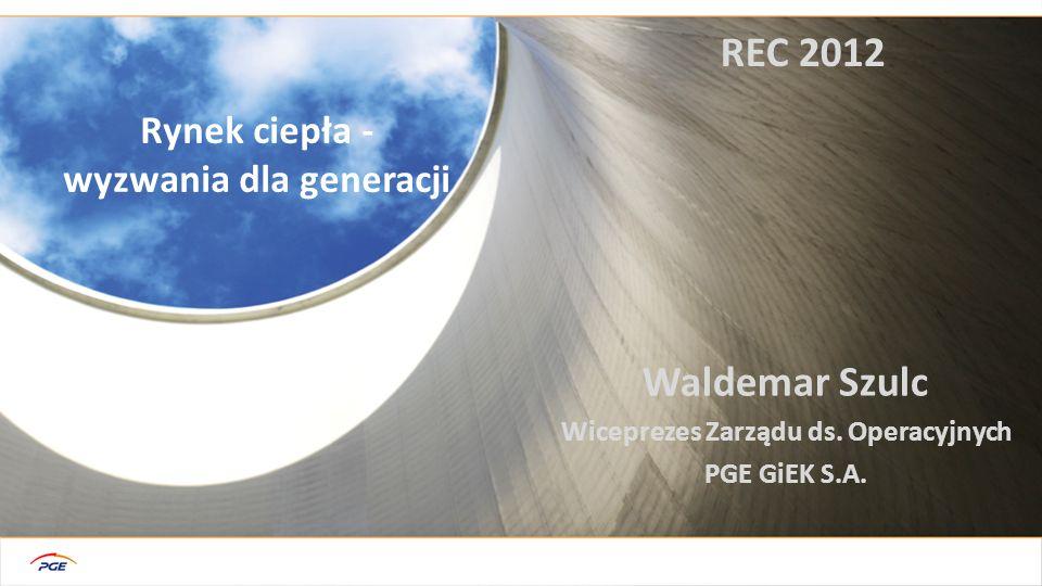 Rynek ciepła - wyzwania dla generacji Waldemar Szulc Wiceprezes Zarządu ds.
