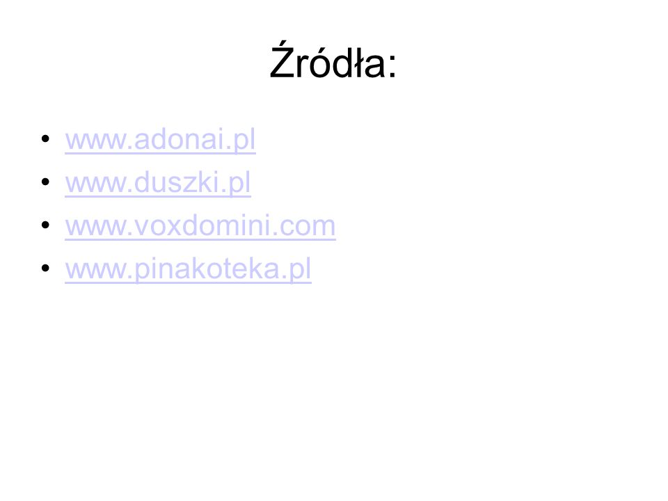 Źródła: www.adonai.pl www.duszki.pl www.voxdomini.com www.pinakoteka.pl