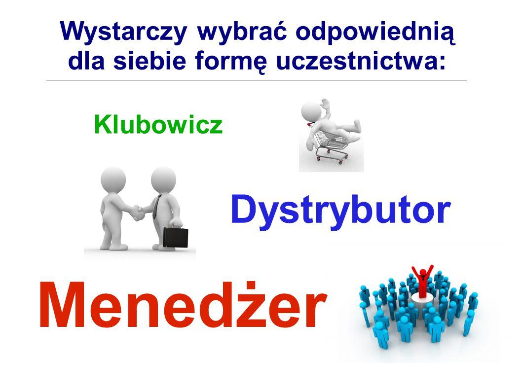 Wystarczy wybrać odpowiednią dla siebie formę uczestnictwa: Dystrybutor Menedżer Klubowicz