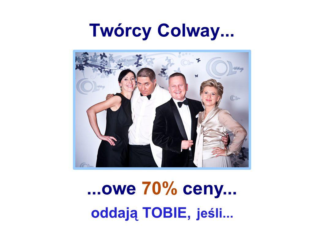 Twórcy Colway......owe 70% ceny... oddają TOBIE, jeśli...