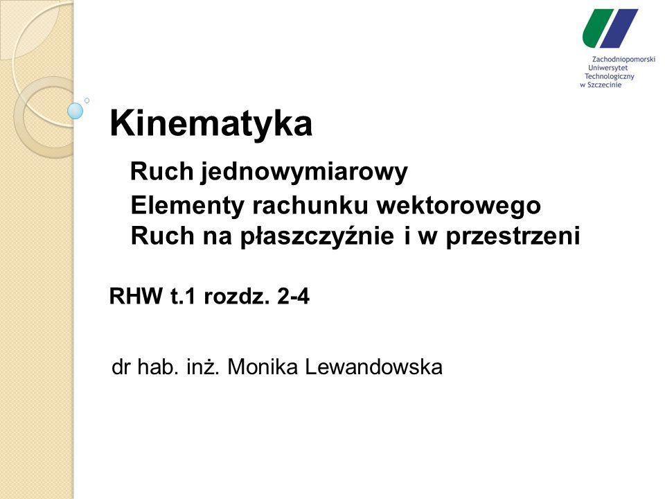 Kinematyka Ruch jednowymiarowy Elementy rachunku wektorowego Ruch na płaszczyźnie i w przestrzeni RHW t.1 rozdz.