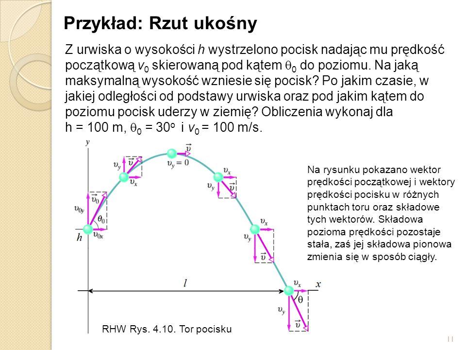 11 Przykład: Rzut ukośny Z urwiska o wysokości h wystrzelono pocisk nadając mu prędkość początkową v 0 skierowaną pod kątem  0 do poziomu.