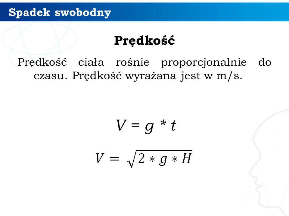 Spadek swobodny Prędkość Prędkość ciała rośnie proporcjonalnie do czasu. Prędkość wyrażana jest w m/s. V = g * t 5