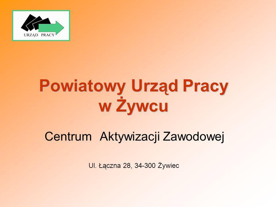 Powiatowy Urząd Pracy w Żywcu CentrumAktywizacji Zawodowej Ul. Łączna 28, 34-300 Żywiec