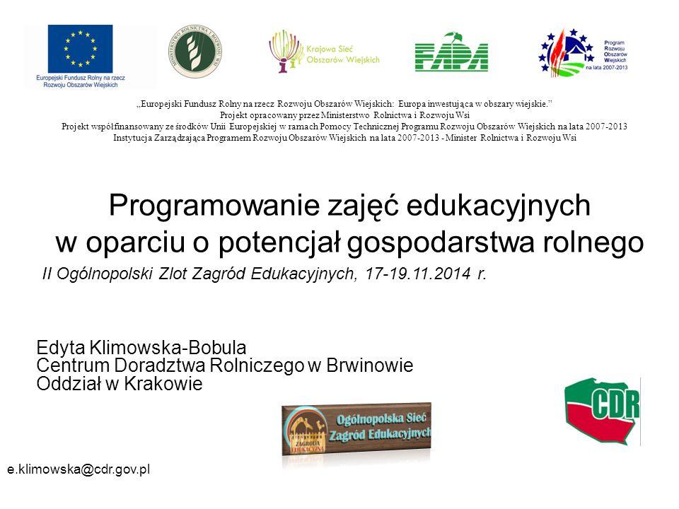 Programowanie zajęć edukacyjnych w oparciu o potencjał gospodarstwa rolnego Edyta Klimowska-Bobula Centrum Doradztwa Rolniczego w Brwinowie Oddział w