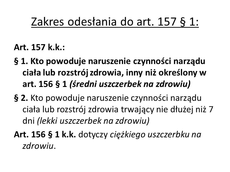Zakres odesłania do art.157 § 1: Art. 157 k.k.: § 1.
