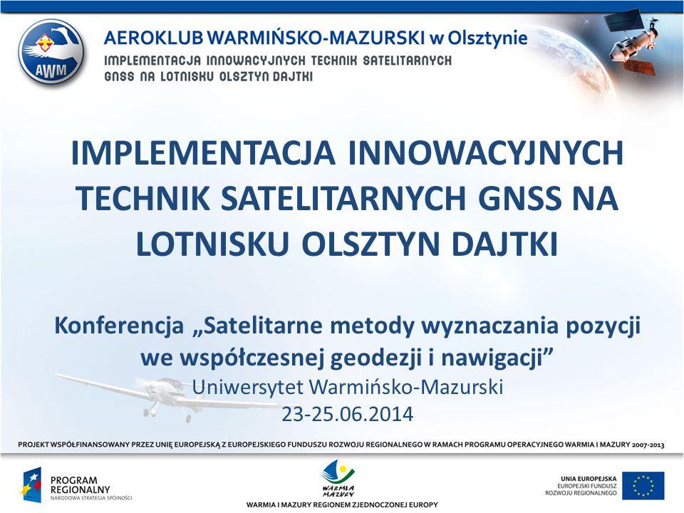 """IMPLEMENTACJA INNOWACYJNYCH TECHNIK SATELITARNYCH GNSS NA LOTNISKU OLSZTYN DAJTKI Konferencja """"Satelitarne metody wyznaczania pozycji we współczesnej"""