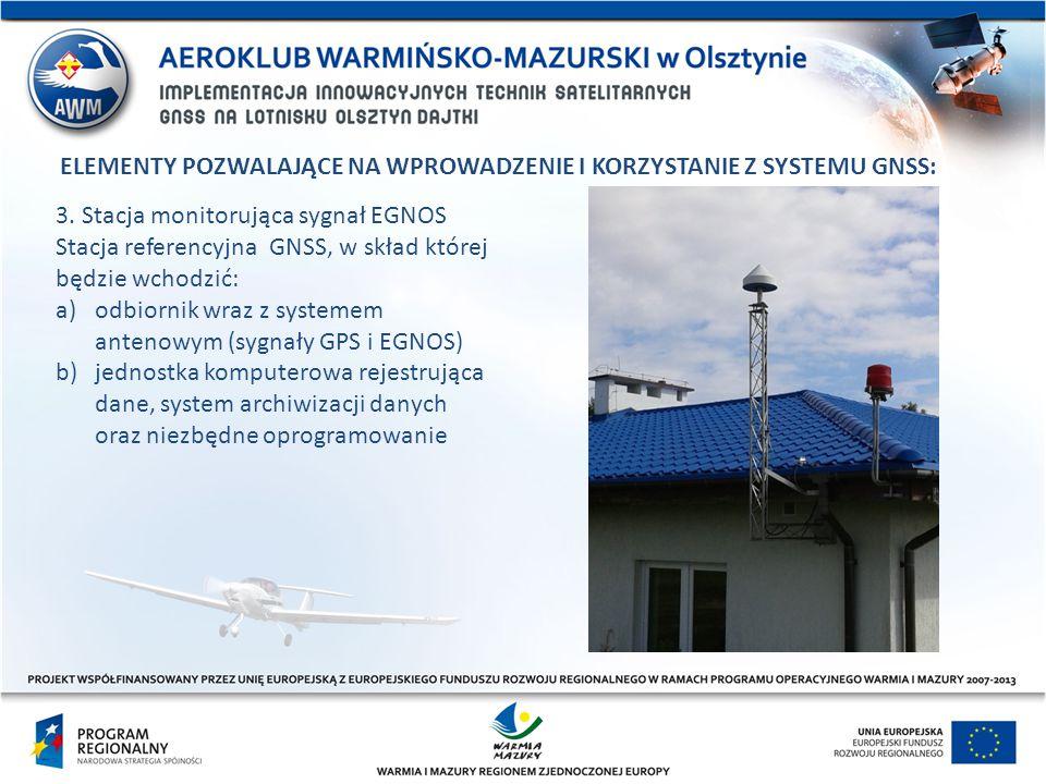 3. Stacja monitorująca sygnał EGNOS Stacja referencyjna GNSS, w skład której będzie wchodzić: a)odbiornik wraz z systemem antenowym (sygnały GPS i EGN